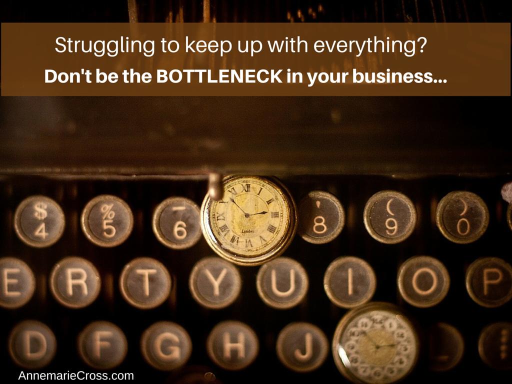 Don't be the Bottleneck in your business