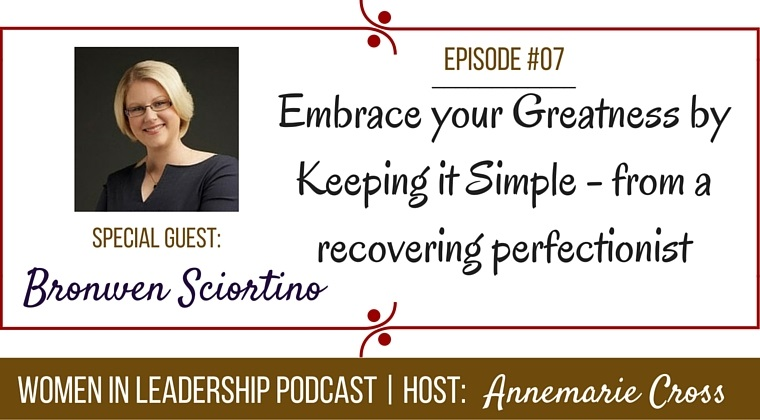 [Ep#7] Women In Leadership: Embrace Your Greatness by Keeping it Simple – from a recovering perfectionist