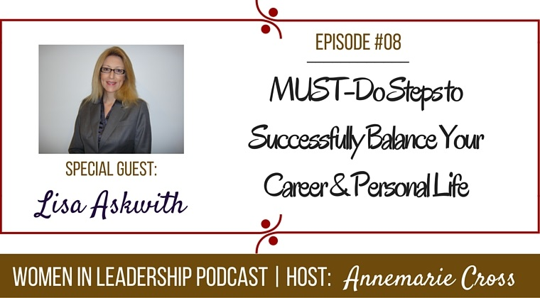 [Ep#8] MUST-Do Steps to Successfully Balance Your Career & Personal Life [podcast]