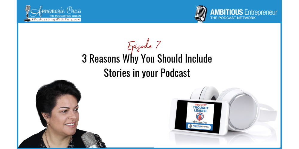 07: 3 Reasons Why You Should Include Stories in Your Podcasts