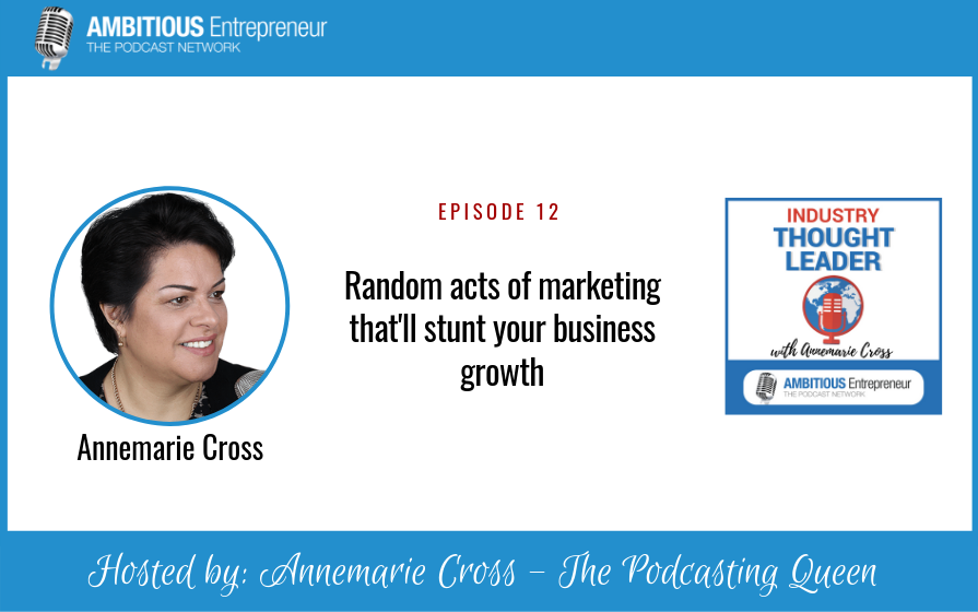12: Random Acts of Marketing that'll Stunt Your Business Growth