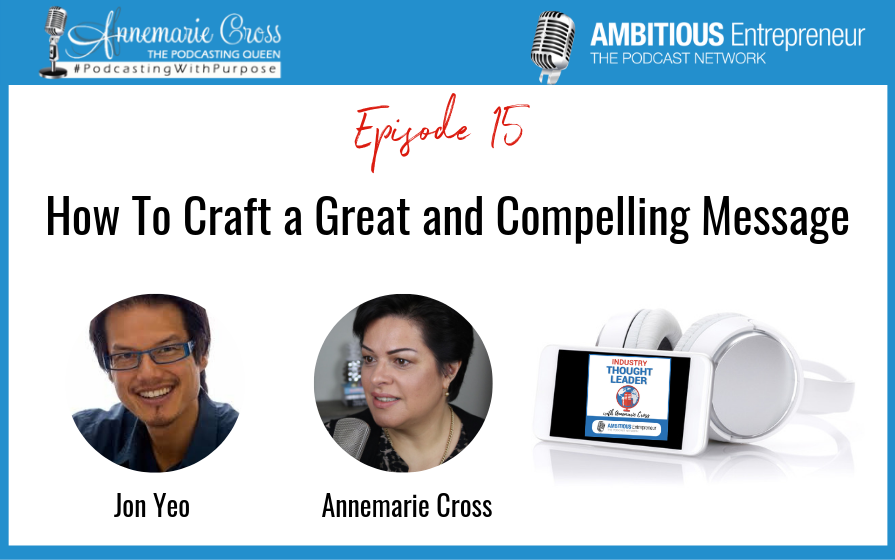 15: How To Craft a Great and Compelling Message