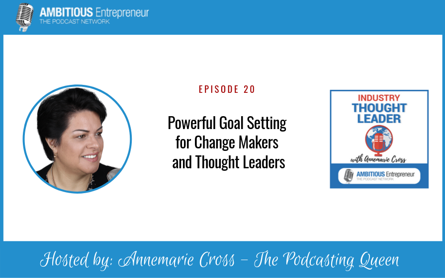 20: Powerful Goal Setting for Change Makers and Thought Leaders
