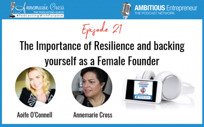 21: The Importance of Resilience and backing yourself as a Female Founder
