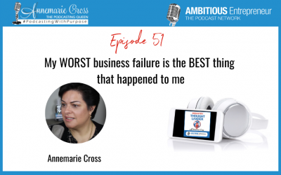 51: My WORST business failure is the BEST thing that happened to me