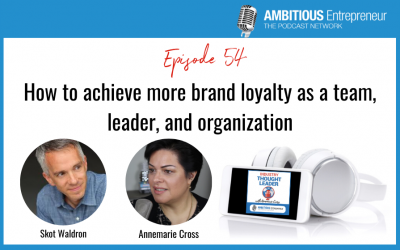 54: How to achieve more brand loyalty as a team, leader, and organization