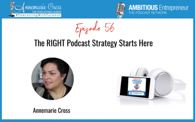 56: The RIGHT Podcast Strategy Starts Here