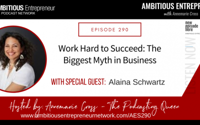 [Ep#290] Work Hard to Succeed: The Biggest Myth in Business