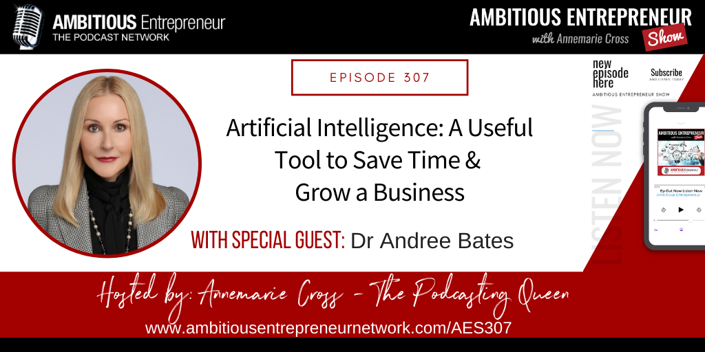 [Ep#307] Artificial Intelligence: A Useful Tool to Save Time & Grow a Business with Dr Andree Bates