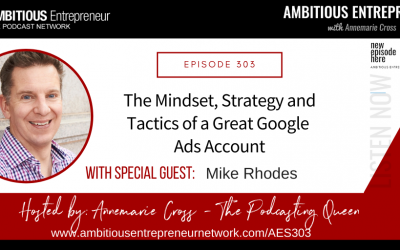 [Ep#303] The Mindset, Strategy and Tactics of a Great Google Ads Account with Mike Rhodes