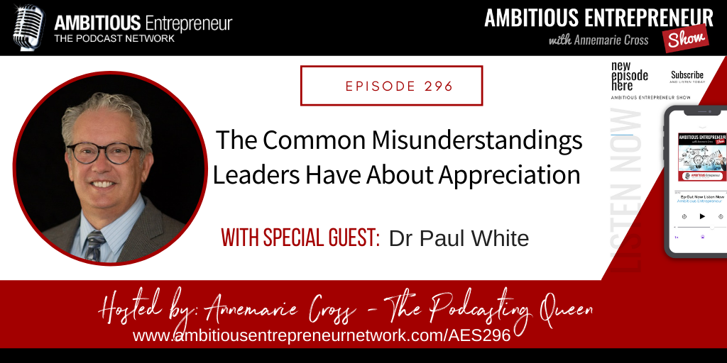 [Ep#296] The Common Misunderstandings Leaders Have About Appreciation with Dr Paul White